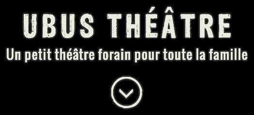 Ubus théâtre, un petit théâtre forain pour la famille